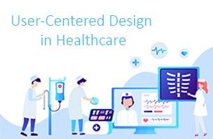 User-Centered Design in Healthcare